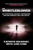 The whistleblower : sex trafficking, military contractors, and one woman's fight for justice