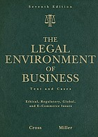The legal environment of business : text and cases : ethical, regulatory, global, and e-commerce issues