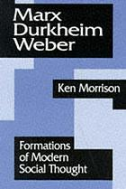 Marx, Durkheim, Weber : formations of modern social thought