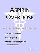 Aspirin overdose : a medical dictionary, bibliography, and annotated research guide to internet references