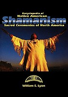 Encyclopedia of Native American shamanism : sacred ceremonies of North America