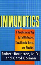 Immunotics : a revolutionary way to fight infection, beat chronic illness, and stay well