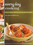 Every day cooking : 600 essential recipes for the modern home