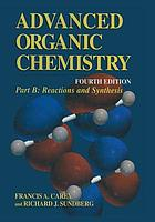 Advanced organic chemistry. Part B, Reactions and synthesis