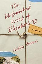 The unfinished work of Elizabeth D. : a novel