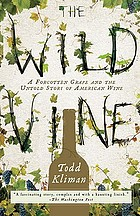 The wild vine : a forgotten grape and the untold story of American wine