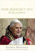 Pope Benedict XVI : his life and mission
