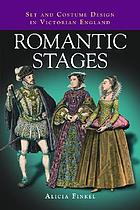 Romantic stages : set and costume design in Victorian England