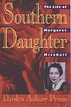 Southern daughter : the life of Margaret Mitchell