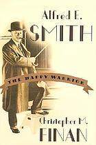 Alfred E. Smith : the happy warrior
