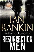 Resurrection men : an Inspector Rebus novel