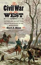 The Civil War in the West : victory and defeat from the Appalachians to the Mississippi