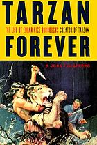 Tarzan forever : the life of Edgar Rice Burroughs, creator of Tarzan