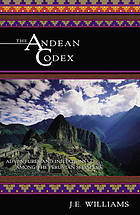 The Andean codex : adventures and initiations among the Peruvian shamans
