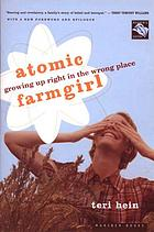 Atomic farmgirl : growing up right in the wrong place