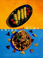 Chips and dips : more than 50 terrific recipes