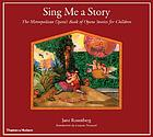 Sing me a story : the Metropolitan Opera's book of opera stories for children