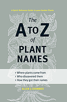 The A to Z of plant names : a quick reference guide to 4000 garden plants