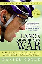 Lance Armstrong's war : one man's battle against fate, fame, love, death, scandal, and a few other rivals on the road to the Tour de France