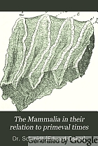 The Mammalia in their relation to primeval times.