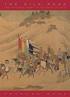 The Silk Road : two thousand years in the heart of Asia