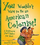 You wouldn't want to be an American colonist! : a settlement you'd rather not start