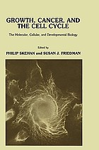 Growth, cancer, and the cell cycle : the molecular, cellular, and developmental biology