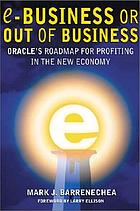 Ebusiness or out of business : Oracle's roadmap for profiting in the new economy
