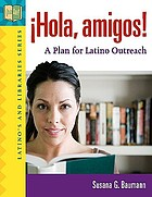 ¡Hola, amigos! : a plan for Latino outreach