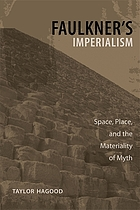 Faulkner's imperialism : space, place, and the materiality of myth
