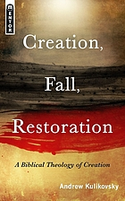 Creation, fall, restoration : a biblical theology of creation