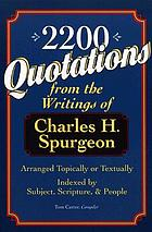 2,200 quotations : from the writings of Charles H. Spurgeon : arranged topically or textually and indexed by subject, Scripture, and people