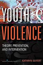 Youth violence : theory, prevention, and intervention
