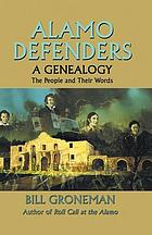 Alamo defenders : a genealogy, the people and their words