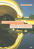 The architect Hugh Stubbins : fifties American modernism in Berlin