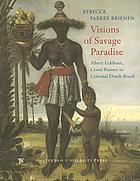 Visions of savage paradise : Albert Eckhout, court painter in colonial Dutch Brazil