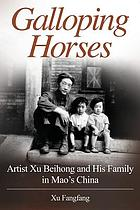 Galloping horses : artist Xu Beihong and his family in Mao's China
