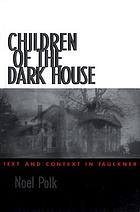 Children of the dark house : text and context in Faulkner
