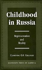 Childhood in Russia : representation and reality