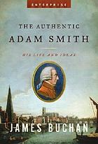 The authentic Adam Smith : his life and ideas