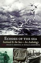Echoes of the sea : Scotland and the sea : an anthology