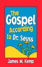 The Gospel according to Dr. Seuss : [snitches, sneeches, and other creachas]
