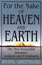 For the sake of heaven and earth : the new encounter between Judaism and Christianity