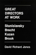 Great directors at work : Stanislavsky, Brecht, Kazan, Brook
