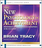 The new psychology of achievement : breakthrough strategies for success and happiness in the 21st century