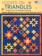 Hooked on triangles : 19 quilts for foundation piecing