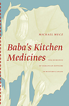 Baba's kitchen medicines : folk remedies of Ukrainian settlers in Western Canada