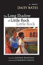 The long shadow of Little Rock : a memoir / by Daisy  Bates ; foreword to the first edition by Eleanor Roosevelt ; foreword to the Arkansas edition by Willard B. Gatewood ; afterword by Clayborne Carson.