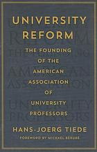 University reform : the founding of the American Association of University Professors