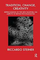 Tradition, change, creativity : repercussions of the new diaspora on aspects of British psychoanalysis